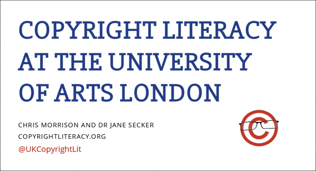 Title Slide of presentation by Chris Morisson  and Dr. Jane Secker - Copyright Literacy at the University of Arts London